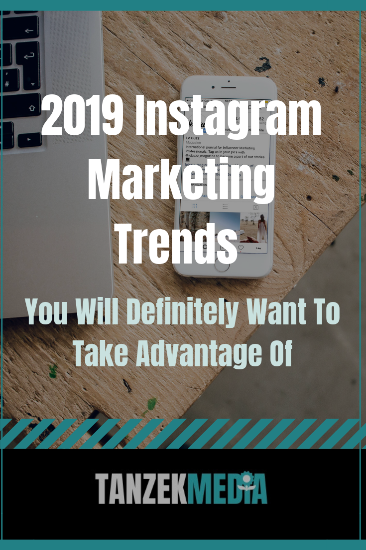 2019 Instagram Marketing Trends You Will Definitely Want To Take Advantage Of