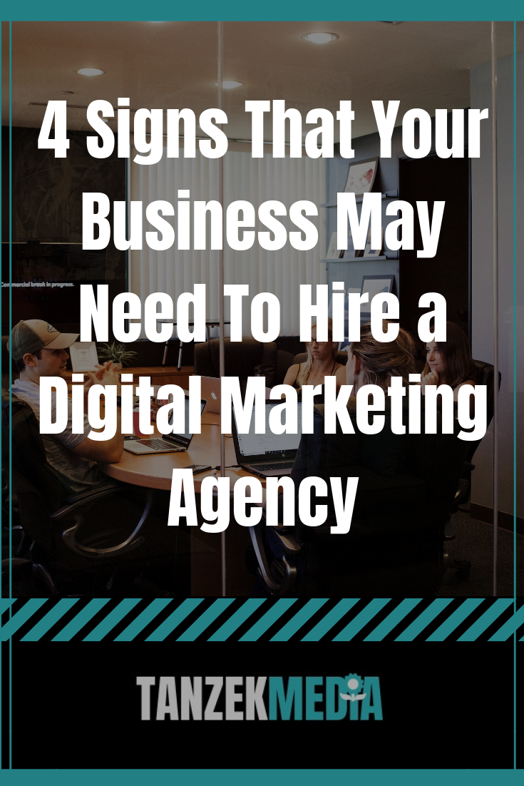 Here are some signs that it's time for your business to hire a digital marketing agency